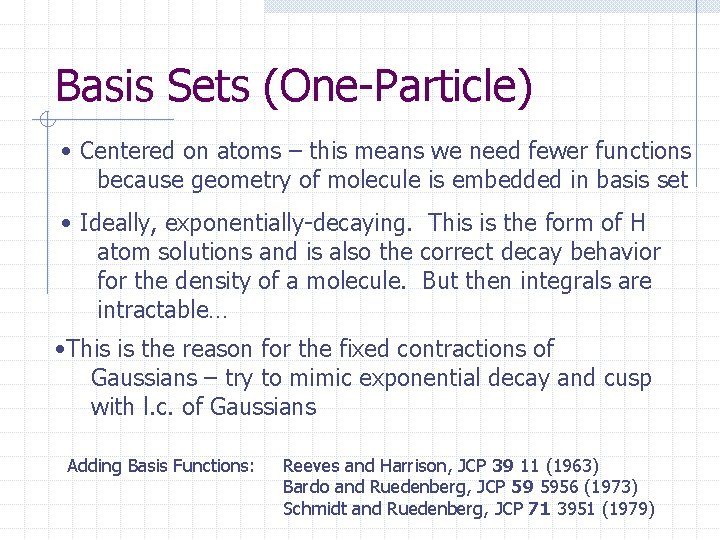 Basis Sets (One-Particle) • Centered on atoms – this means we need fewer functions