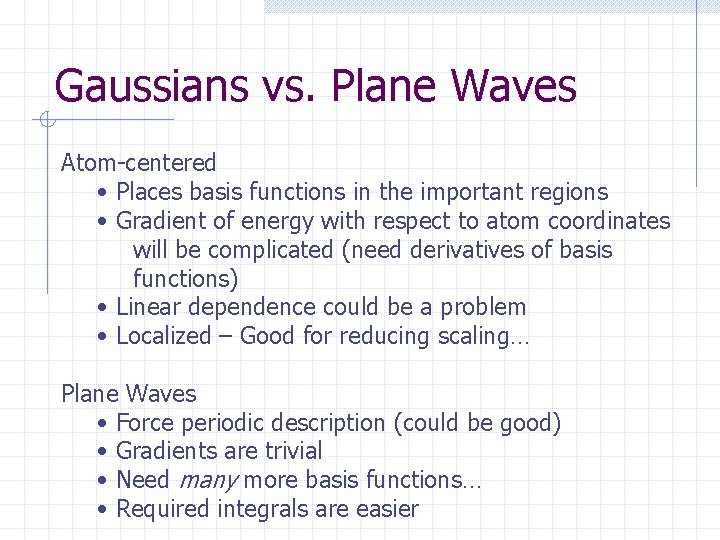 Gaussians vs. Plane Waves Atom-centered • Places basis functions in the important regions •