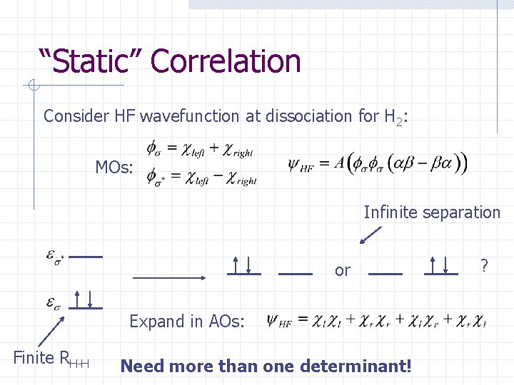 """""""Static"""" Correlation Consider HF wavefunction at dissociation for H 2: MOs: Infinite separation or"""
