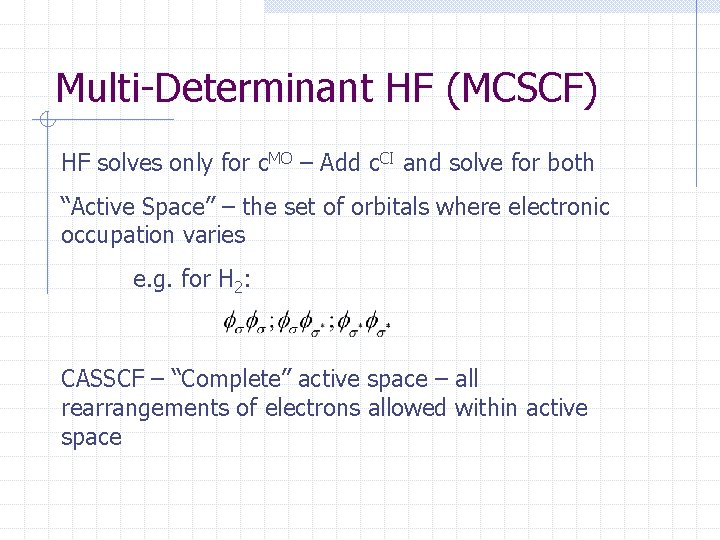 Multi-Determinant HF (MCSCF) HF solves only for c. MO – Add c. CI and