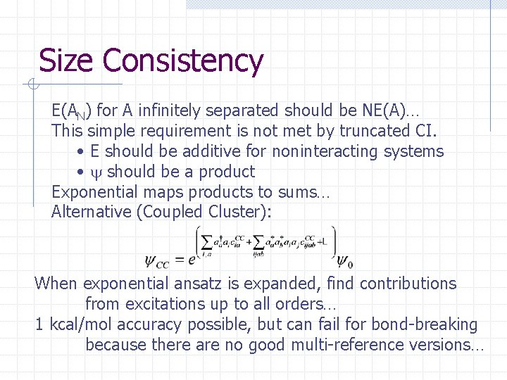 Size Consistency E(AN) for A infinitely separated should be NE(A)… This simple requirement is