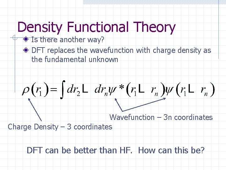 Density Functional Theory Is there another way? DFT replaces the wavefunction with charge density
