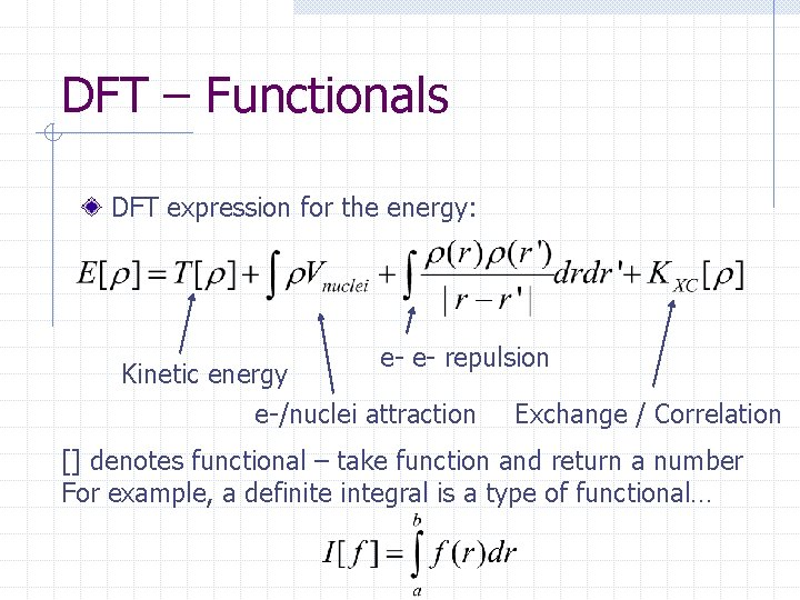 DFT – Functionals DFT expression for the energy: e- e- repulsion Kinetic energy e-/nuclei