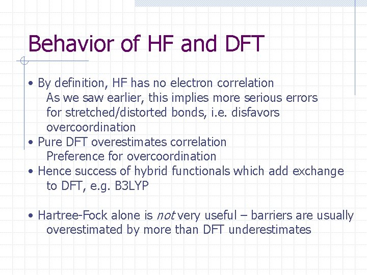 Behavior of HF and DFT • By definition, HF has no electron correlation As