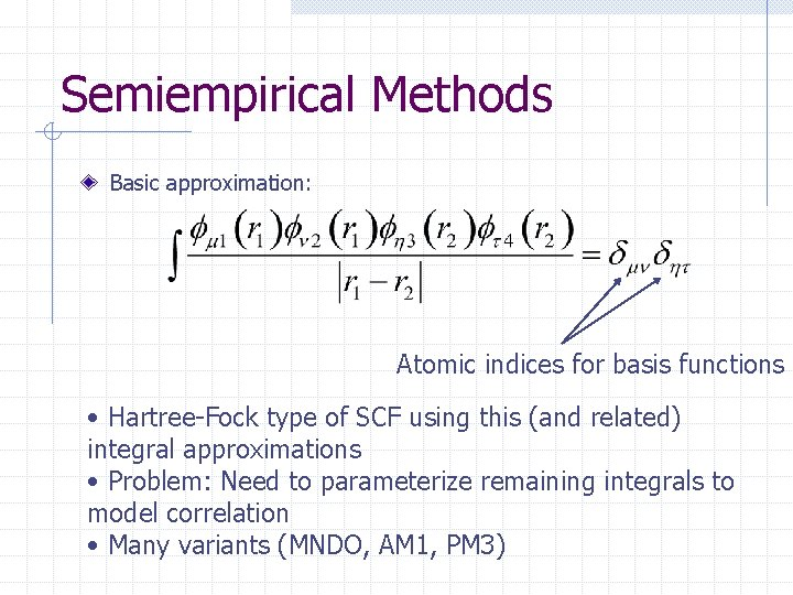 Semiempirical Methods Basic approximation: Atomic indices for basis functions • Hartree-Fock type of SCF
