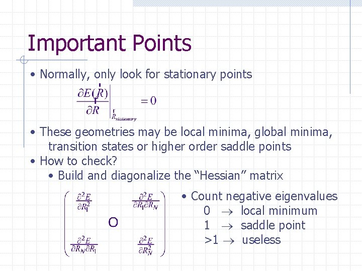 Important Points • Normally, only look for stationary points • These geometries may be