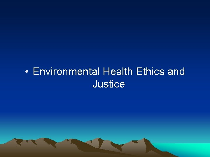 • Environmental Health Ethics and Justice