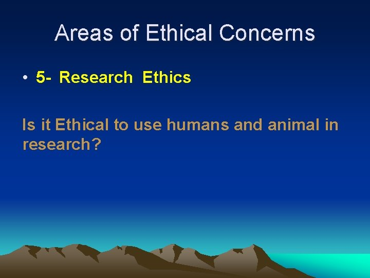 Areas of Ethical Concerns • 5 - Research Ethics Is it Ethical to use