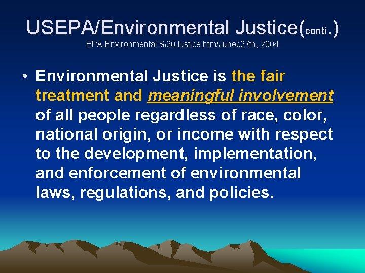 USEPA/Environmental Justice(conti. ) EPA-Environmental %20 Justice. htm/Junec 27 th, 2004 • Environmental Justice is