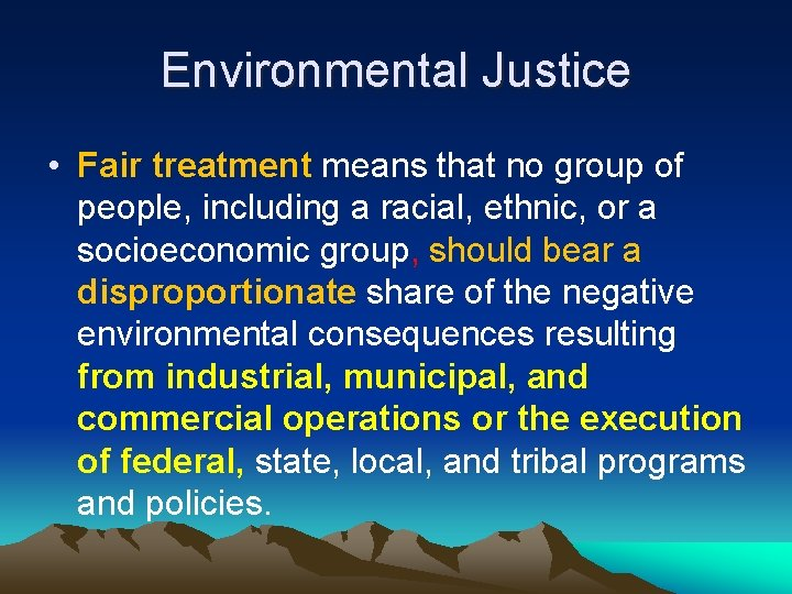 Environmental Justice • Fair treatment means that no group of people, including a racial,