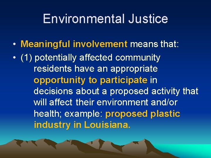 Environmental Justice • Meaningful involvement means that: • (1) potentially affected community residents have