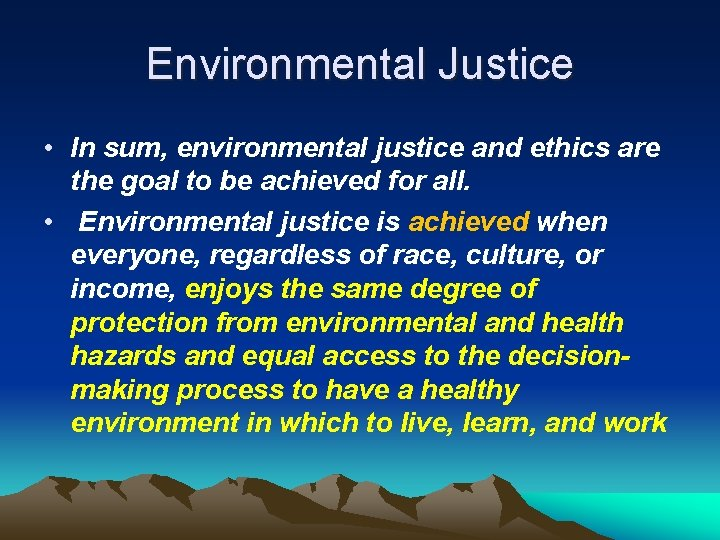 Environmental Justice • In sum, environmental justice and ethics are the goal to be