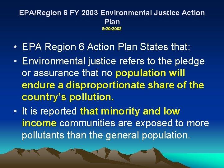 EPA/Region 6 FY 2003 Environmental Justice Action Plan 9/30/2002 • EPA Region 6 Action