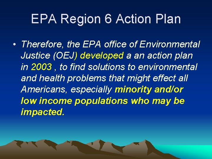EPA Region 6 Action Plan • Therefore, the EPA office of Environmental Justice (OEJ)