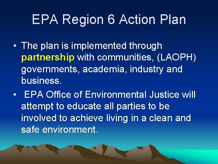 EPA Region 6 Action Plan • The plan is implemented through partnership with communities,