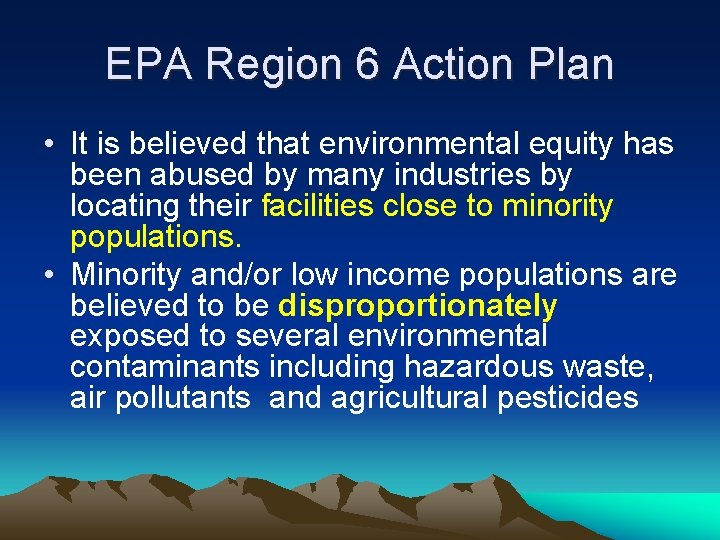 EPA Region 6 Action Plan • It is believed that environmental equity has been