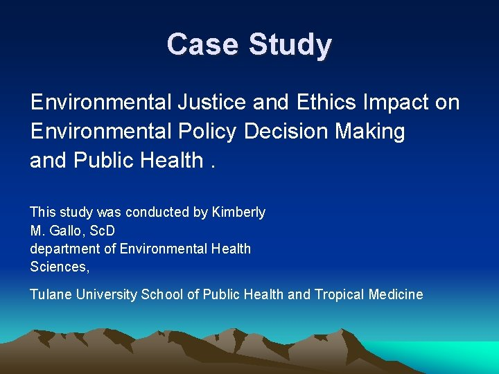 Case Study Environmental Justice and Ethics Impact on Environmental Policy Decision Making and Public