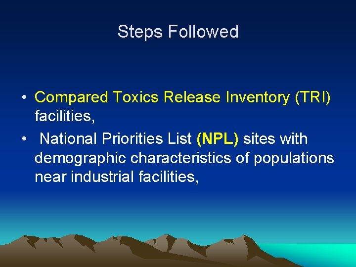 Steps Followed • Compared Toxics Release Inventory (TRI) facilities, • National Priorities List (NPL)