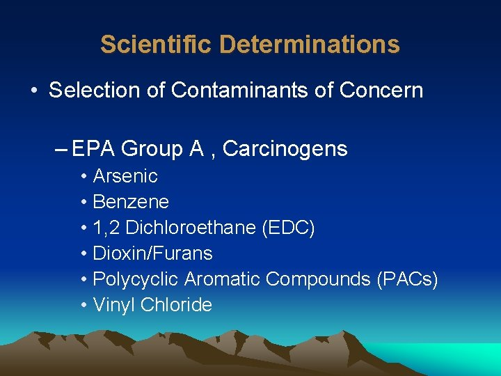 Scientific Determinations • Selection of Contaminants of Concern – EPA Group A , Carcinogens