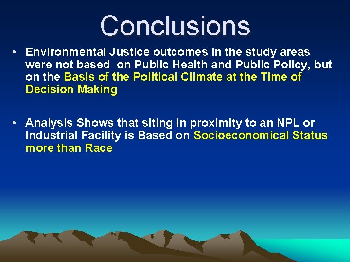 Conclusions • Environmental Justice outcomes in the study areas were not based on Public