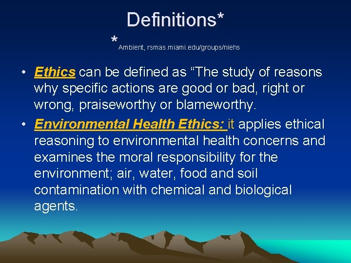 """Definitions* * Ambient, rsmas. miami. edu/groups/niehs • Ethics can be defined as """"The study"""