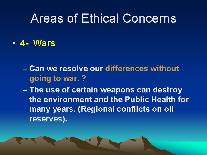 Areas of Ethical Concerns • 4 - Wars – Can we resolve our differences