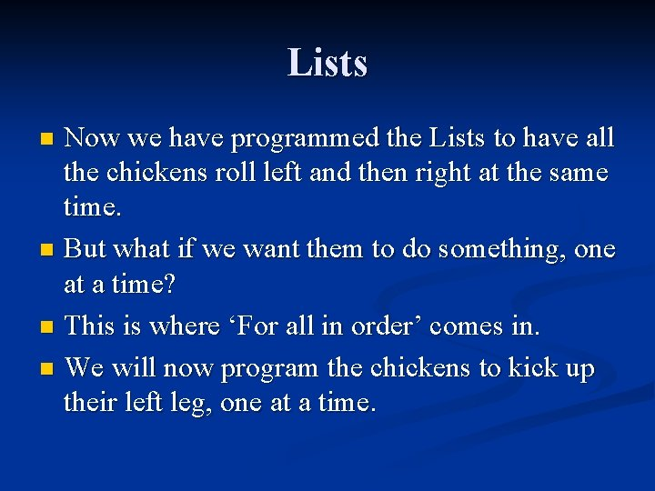 Lists Now we have programmed the Lists to have all the chickens roll left