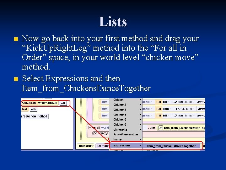 """Lists n n Now go back into your first method and drag your """"Kick."""