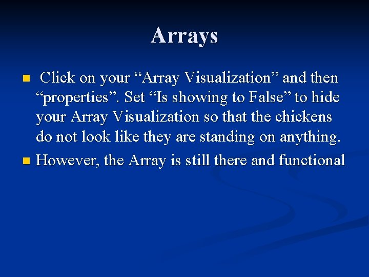 """Arrays Click on your """"Array Visualization"""" and then """"properties"""". Set """"Is showing to False"""""""