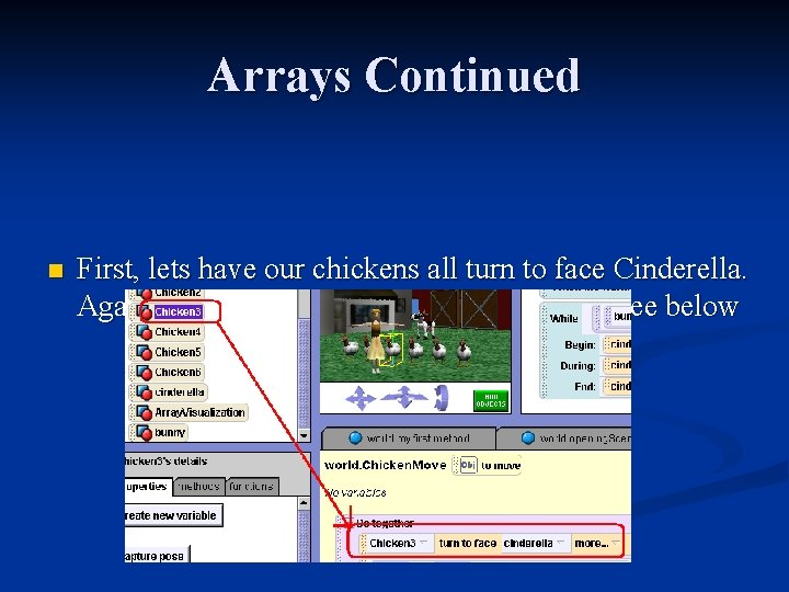 Arrays Continued n First, lets have our chickens all turn to face Cinderella. Again