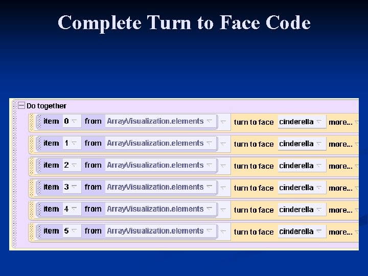 Complete Turn to Face Code n Note that each element in the Array is