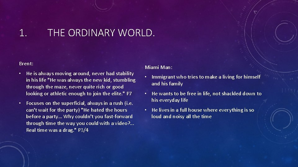 1. THE ORDINARY WORLD. Brent: • He is always moving around, never had stability