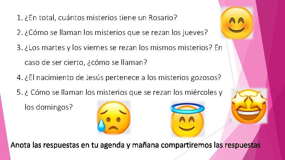 1. ¿En total, cuántos misterios tiene un Rosario? 2. ¿Cómo se llaman los misterios