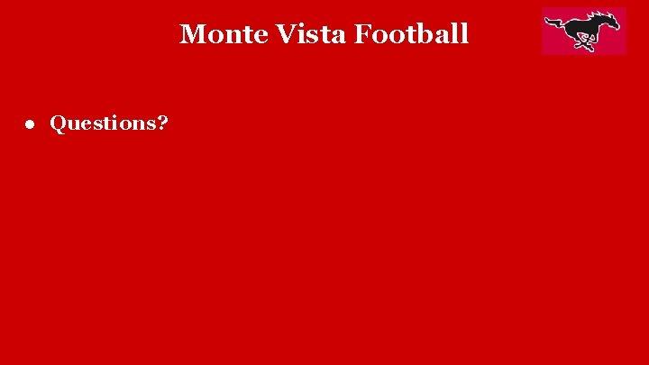 Monte Vista Football ● Questions?