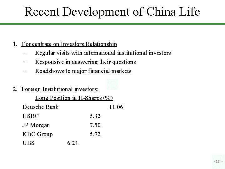 Recent Development of China Life 1. Concentrate on Investors Relationship − Regular visits with