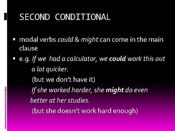 SECONDITIONAL modal verbs could & might can come in the main clause e. g.