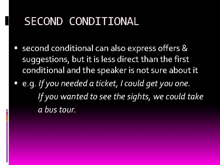 SECONDITIONAL seconditional can also express offers & suggestions, but it is less direct than