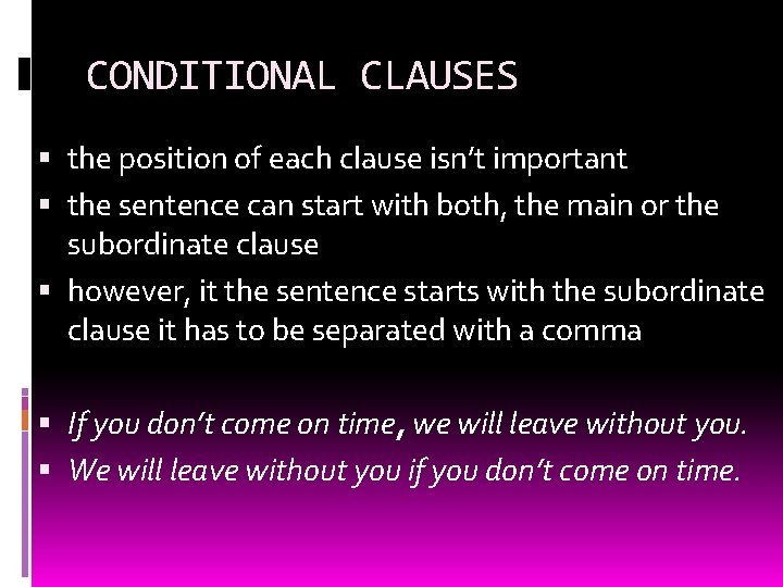 CONDITIONAL CLAUSES the position of each clause isn't important the sentence can start with