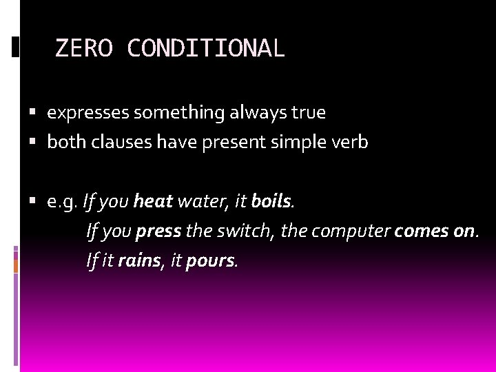 ZERO CONDITIONAL expresses something always true both clauses have present simple verb e. g.