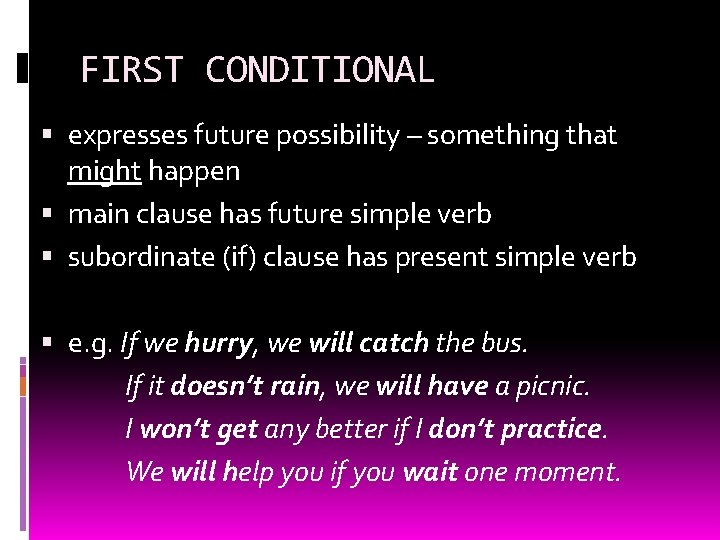 FIRST CONDITIONAL expresses future possibility – something that might happen main clause has future