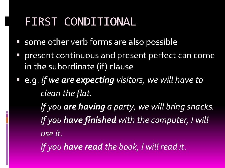 FIRST CONDITIONAL some other verb forms are also possible present continuous and present perfect