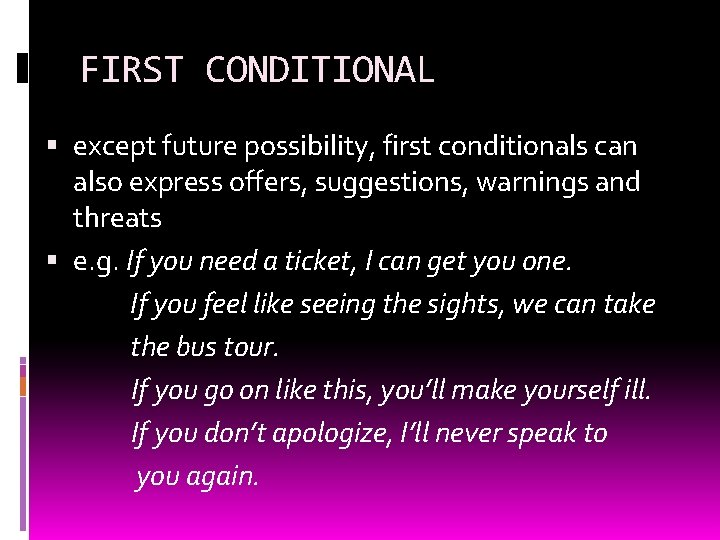 FIRST CONDITIONAL except future possibility, first conditionals can also express offers, suggestions, warnings and