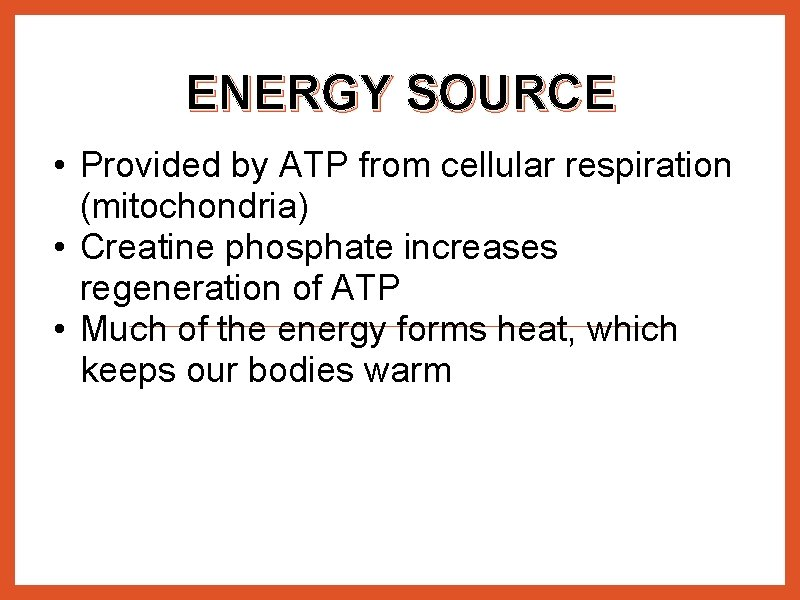 ENERGY SOURCE • Provided by ATP from cellular respiration (mitochondria) • Creatine phosphate increases