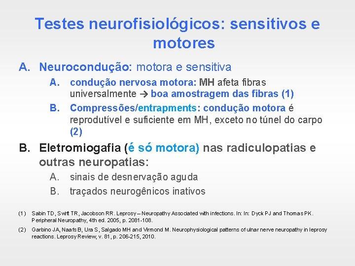 Testes neurofisiológicos: sensitivos e motores A. Neurocondução: motora e sensitiva A. condução nervosa motora: