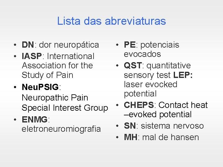 Lista das abreviaturas • DN: dor neuropática • IASP: International Association for the Study
