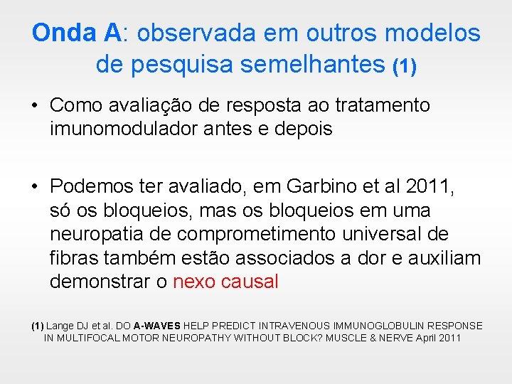 Onda A: observada em outros modelos de pesquisa semelhantes (1) • Como avaliação de