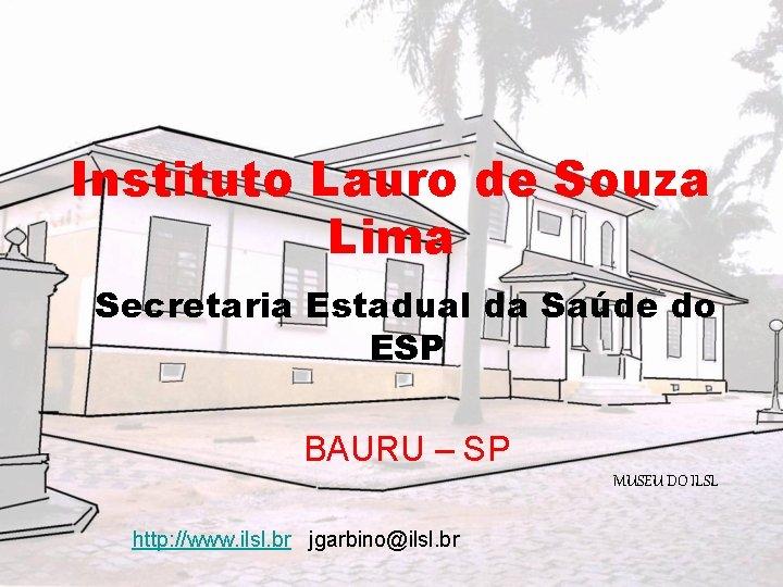Instituto Lauro de Souza Lima Secretaria Estadual da Saúde do ESP BAURU – SP