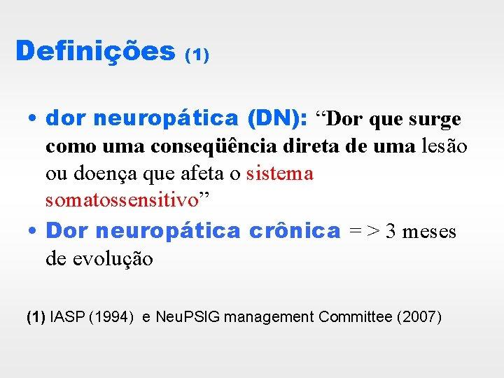 """Definições (1) • dor neuropática (DN): """"Dor que surge como uma conseqüência direta de"""