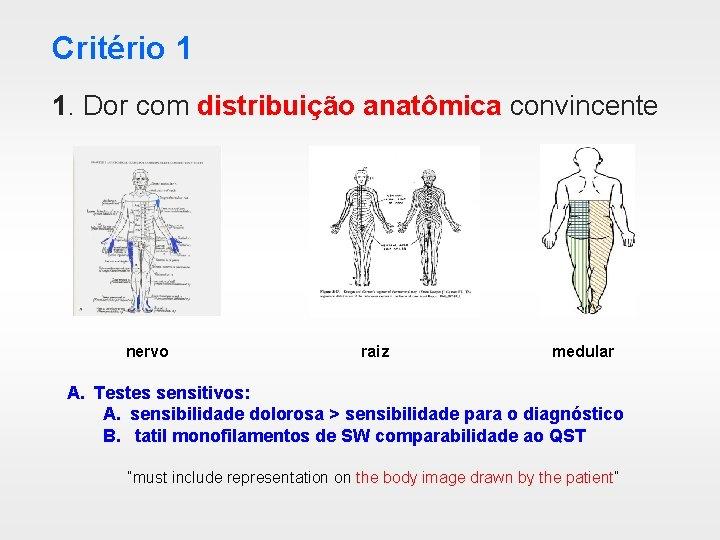 Critério 1 1. Dor com distribuição anatômica convincente nervo raiz medular A. Testes sensitivos: