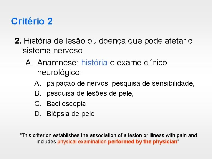 Critério 2 2. História de lesão ou doença que pode afetar o sistema nervoso